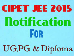 CIPET JEE 2015 notification for UG PG and Diploma programs