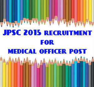 JPSC 2015 recruitment for medical officer post