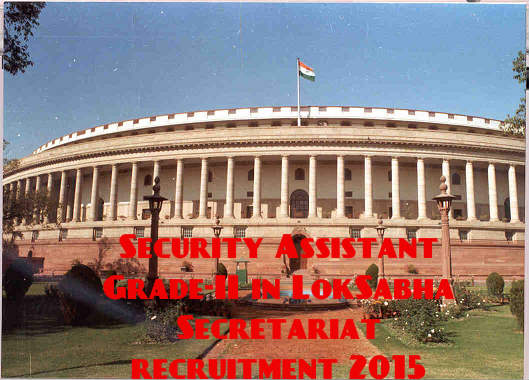 Security Assistant Grade-II in LokSabha Secretariat recruitment 2015