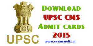 Download UPSC CMS Admit cards 2015