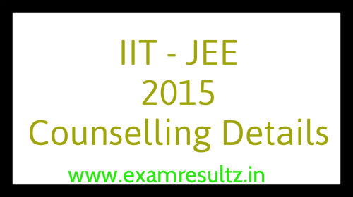 IIT JEE Main 2015 Counselling Process Dates and Schedule