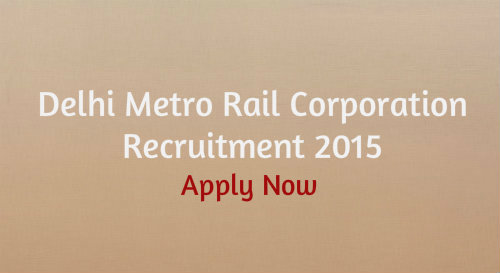 Delhi Metro Rail Corporation Recruitment 2015 for various posts