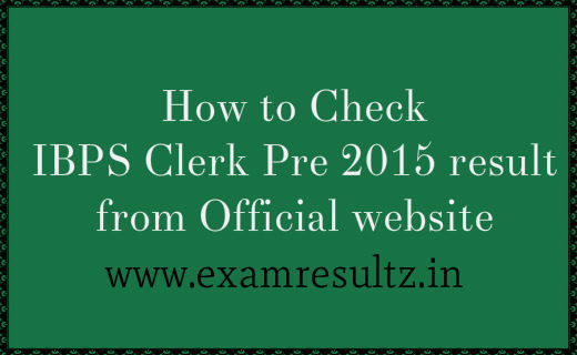 How to Check IBPS Clerk Pre 2015 result from Official website