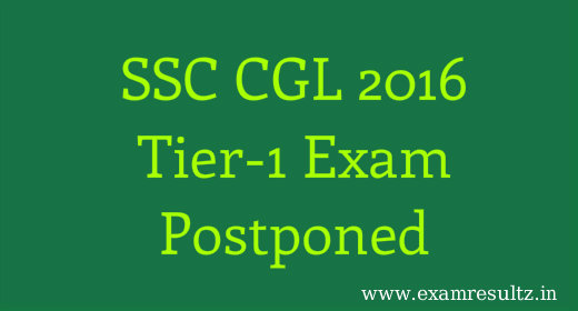 SSC CGL 2016 tier 1 Postponed